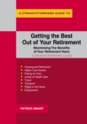 Getting The Best Out Of Your Retirement - Maximising The Benefits Of Your Retirement Years : A Straightforward Guide