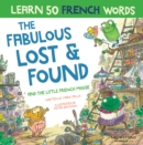 The Fabulous Lost & Found and the little French mouse : laugh as you learn 50 French words with this heartwarming, fun bilingual English French book for kids - Book