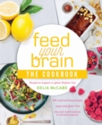Feed Your Brain: The Cookbook : Recipes to support a lighter, brighter you! - Book