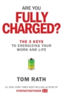 Are You Fully Charged? (Intl) : The 3 Keys to Energizing Your Work and Life