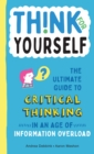 Think for Yourself : The Ultimate Guide to Critical Thinking in an Age of Information Overload - Book