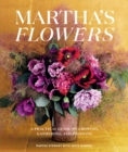 Martha's Flowers : A Practical Guide to Growing, Gathering, and Enjoying Deluxe Edition