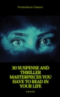 30 Suspense and Thriller Masterpieces (Active TOC) (Prometheus Classics)