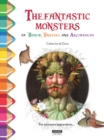The Fantastic Monsters of Bosch, Bruegel and Arcimboldo : Colour and Learn with... - Book