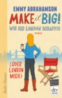 Make it Big! Wie ich London schaffte (oder London mich)