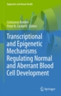 Transcriptional and Epigenetic Mechanisms Regulating Normal and Aberrant Blood Cell Development