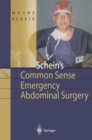Schein's Common Sense Emergency Abdominal Surgery : A Small Book for Residents, Thinking Surgeons and Even Students