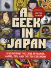 A Geek in Japan : Discovering the Land of Manga, Anime, ZEN, and the Tea Ceremony