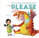 How to Teach your Dragon to Say Please - Book
