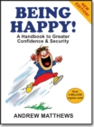 Being Happy! : A Handbook to Greater Confidence and Security