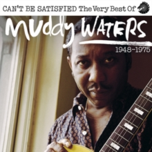 Can't Be Satisfied: The Very Best of Muddy Waters 1948-1975