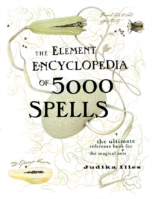 The Element Encyclopedia of 5000 Spells : The Ultimate Reference Book for the Magical Arts, Hardback Book