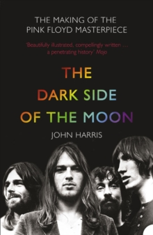 The Dark Side of the Moon : The Making of the Pink Floyd Masterpiece, Paperback / softback Book