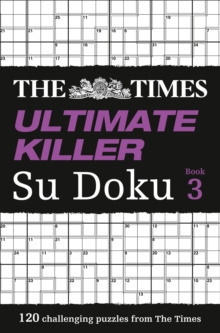 The Times Ultimate Killer Su Doku Book 3 : 120 Challenging Puzzles from the Times, Paperback / softback Book