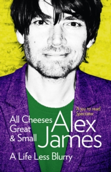 All Cheeses Great and Small : A Life Less Blurry, Paperback / softback Book