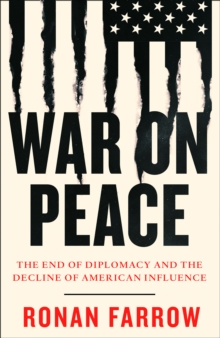 War on Peace : The End of Diplomacy and the Decline of American Influence, Hardback Book