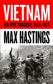 Vietnam : An Epic History of a Divisive War 1945-1975, Hardback Book