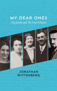 My Dear Ones : One Family and the Holocaust - a Story of Enduring Hope and Love, Hardback Book