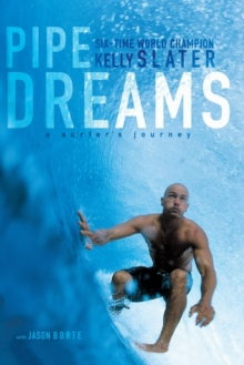 Pipe Dreams : A Surfer's Journey, Paperback / softback Book