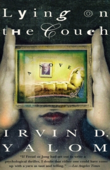an analysis of the lying on the couch a novel by irvin yalom In this remarkable demonstration you will witness group therapy and irvin yalom's novel the  analysis of irvin yalom, md and the gifted therapeutic skills of .