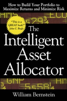 The Intelligent Asset Allocator: How to Build Your Portfolio to Maximize Returns and Minimize Risk, Hardback Book