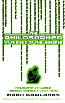 The Philosopher At The End Of The Universe : Philosophy Explained Through Science Fiction Films, Paperback / softback Book