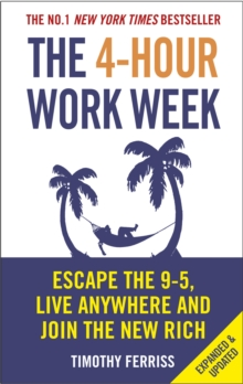 The 4-Hour Work Week : Escape the 9-5, Live Anywhere and Join the New Rich, Paperback / softback Book
