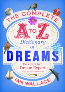 The Complete A to Z Dictionary of Dreams : Be Your Own Dream Expert, Paperback / softback Book