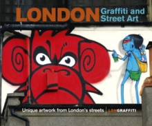 London Graffiti and Street Art : Unique artwork from London's streets, Hardback Book