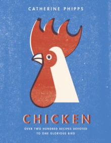 Chicken : Over two hundred recipes devoted to one glorious bird, Hardback Book