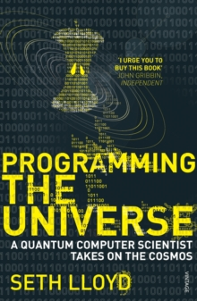 Programming The Universe : A Quantum Computer Scientist Takes on the Cosmos, Paperback / softback Book