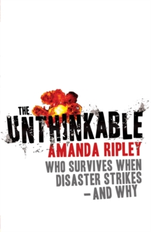 The Unthinkable : Who survives when disaster strikes - and why, Paperback / softback Book