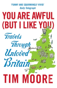 You Are Awful (But I Like You) : Travels Through Unloved Britain, Paperback / softback Book