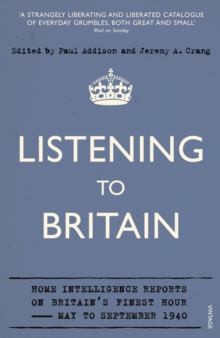 Listening to Britain : Home Intelligence Reports on Britain's Finest Hour, May-September 1940, Paperback Book