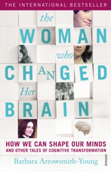 The Woman who Changed Her Brain : How We Can Shape our Minds and Other Tales of Cognitive Transformation, Paperback / softback Book