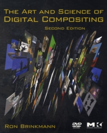 The Art and Science of Digital Compositing : Techniques for Visual Effects, Animation and Motion Graphics, Paperback / softback Book