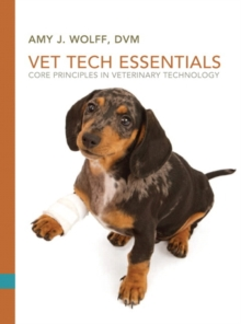 Vet Tech Essentials : Core Principles in Veterinary Technology, Paperback / softback Book