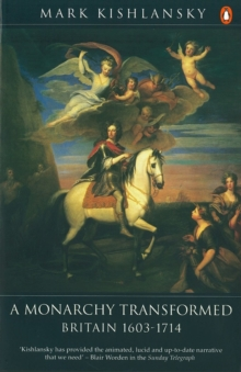 The Penguin History of Britain : A Monarchy Transformed, Britain 1630-1714, Paperback / softback Book