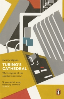 Turing's Cathedral : The Origins of the Digital Universe, Paperback / softback Book