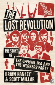 The Lost Revolution : The Story of the Official IRA and the Workers' Party, Paperback / softback Book