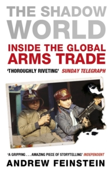 The Shadow World : Inside the Global Arms Trade, Paperback Book