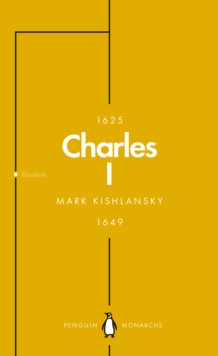 Charles I (Penguin Monarchs) : An Abbreviated Life, Paperback / softback Book