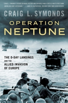 Operation Neptune : The D-Day Landings and the Allied Invasion of Europe, Paperback / softback Book