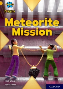 Project X Origins: Gold Book Band, Oxford Level 9: Meteorite Mission, Paperback / softback Book