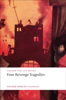 Four Revenge Tragedies : (The Spanish Tragedy, The Revenger's Tragedy, The Revenge of Bussy D'Ambois, and The Atheist's Tragedy), Paperback / softback Book