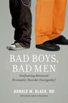 Bad Boys, Bad Men : Confronting Antisocial Personality Disorder (Sociopathy), Paperback / softback Book