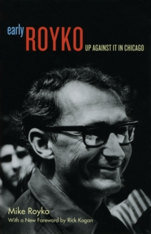 Early Royko : Up Against It in Chicago