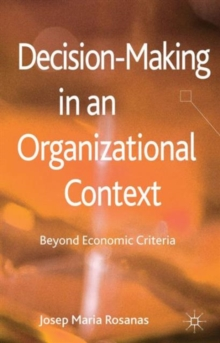 Decision-Making in an Organizational Context : Beyond Economic Criteria, Hardback Book