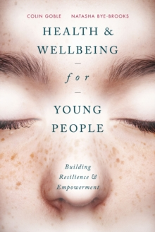 Health and Well-being for Young People : Building Resilience and Empowerment, Paperback / softback Book