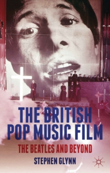 The British Pop Music Film : The Beatles and Beyond, Hardback Book